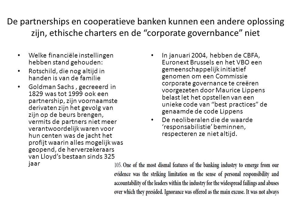 """De partnerships en cooperatieve banken kunnen een andere oplossing zijn, ethische charters en de """"corporate governbance"""" niet Welke financiële instell"""