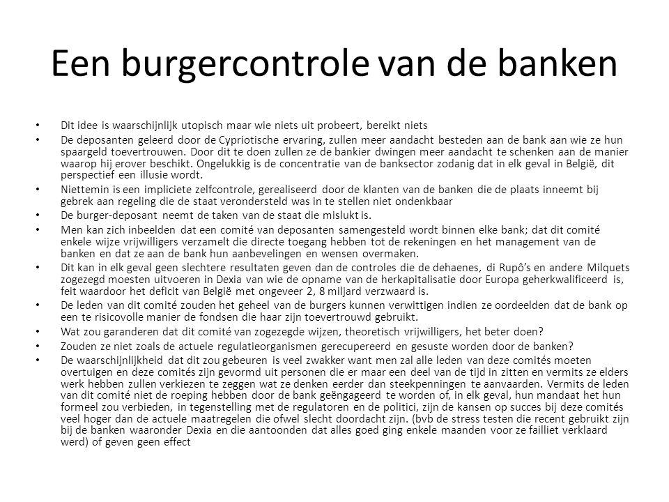 Een burgercontrole van de banken Dit idee is waarschijnlijk utopisch maar wie niets uit probeert, bereikt niets De deposanten geleerd door de Cyprioti