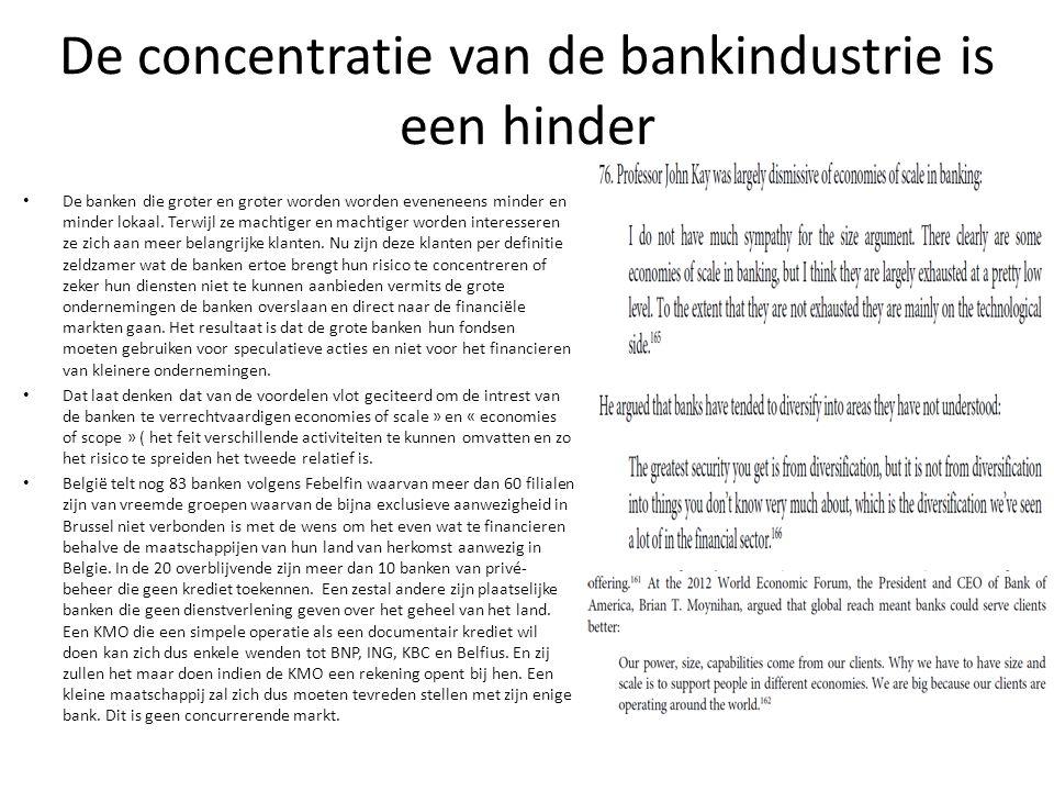 De concentratie van de bankindustrie is een hinder De banken die groter en groter worden worden eveneneens minder en minder lokaal. Terwijl ze machtig