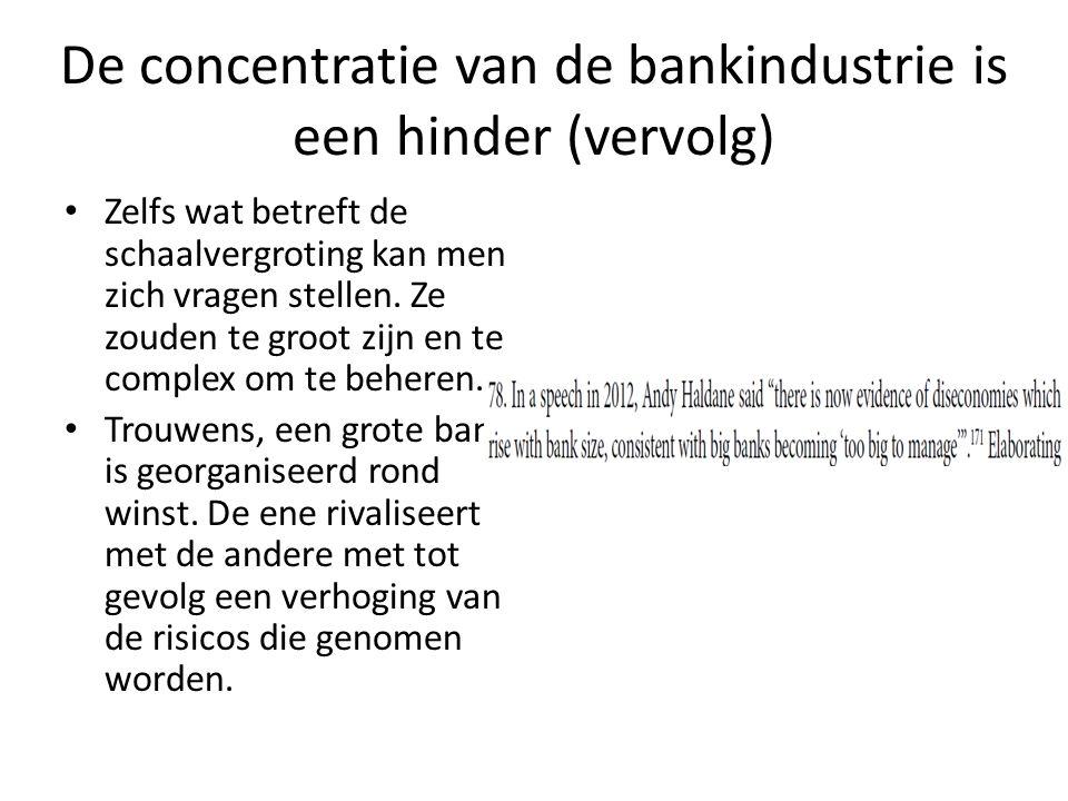 De concentratie van de bankindustrie is een hinder (vervolg) Zelfs wat betreft de schaalvergroting kan men zich vragen stellen. Ze zouden te groot zij