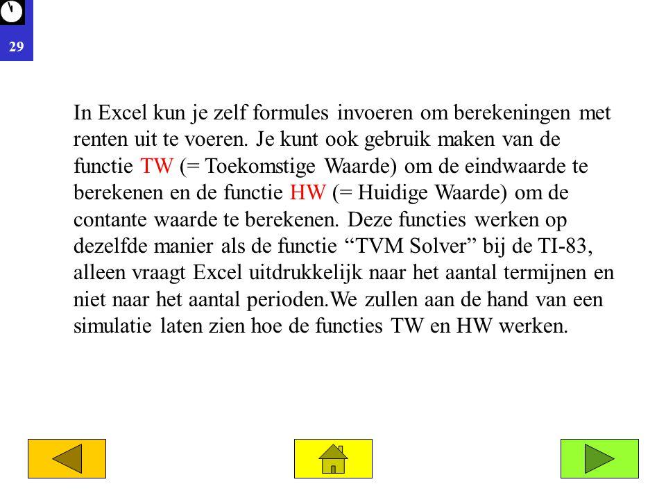 29 In Excel kun je zelf formules invoeren om berekeningen met renten uit te voeren. Je kunt ook gebruik maken van de functie TW (= Toekomstige Waarde)