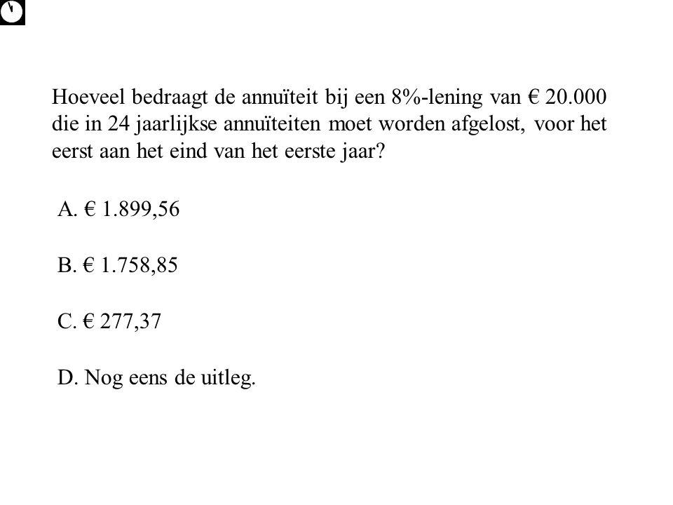 Hoeveel bedraagt de annuïteit bij een 8%-lening van € 20.000 die in 24 jaarlijkse annuïteiten moet worden afgelost, voor het eerst aan het eind van he