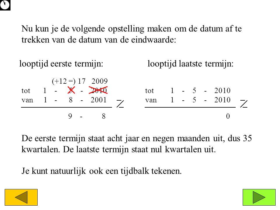 totvan 1 - 5 - 2010 van tot1 - 8 - 2001 totvan 1 - 5 - 2010 vantot 1 - 5 - 2010 9 0 Nu kun je de volgende opstelling maken om de datum af te trekken v
