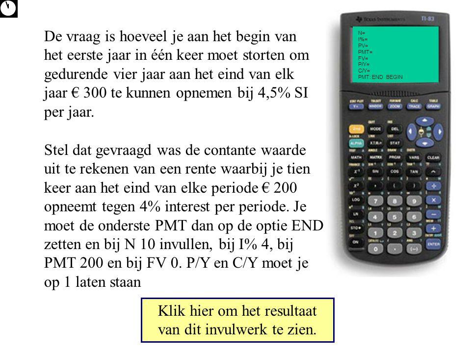 N= I%= PV= PMT= FV= P/Y= C/Y= PMT: END BEGIN Klik hier om het resultaat van dit invulwerk te zien. De vraag is hoeveel je aan het begin van het eerste
