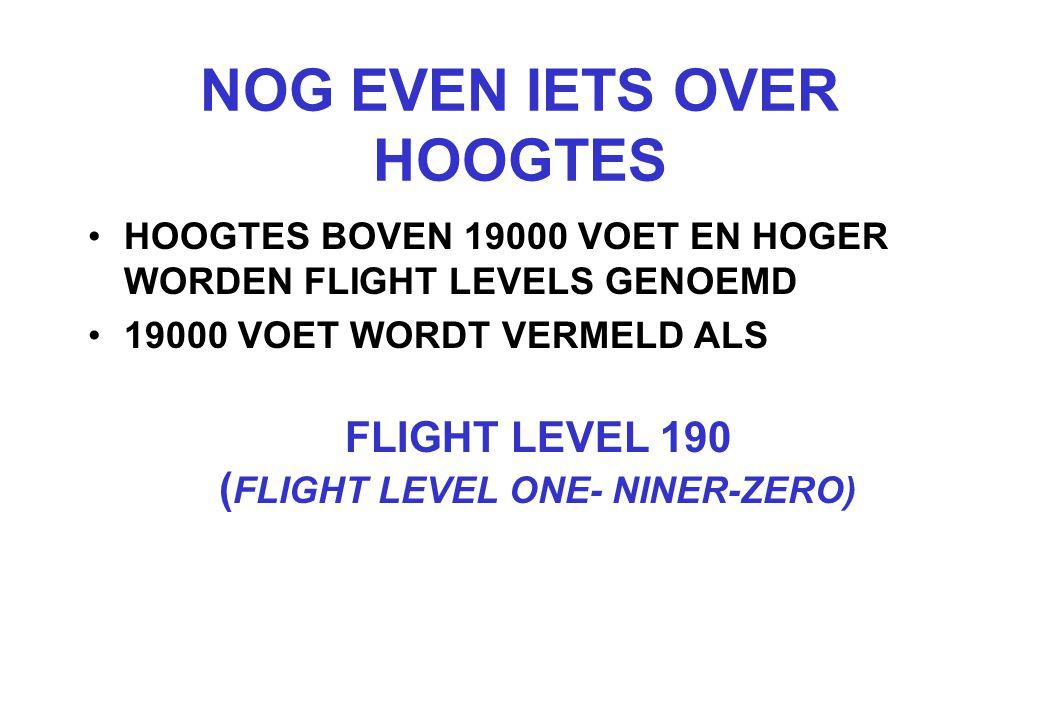 NOG EVEN IETS OVER HOOGTES HOOGTES BOVEN 19000 VOET EN HOGER WORDEN FLIGHT LEVELS GENOEMD 19000 VOET WORDT VERMELD ALS FLIGHT LEVEL 190 ( FLIGHT LEVEL