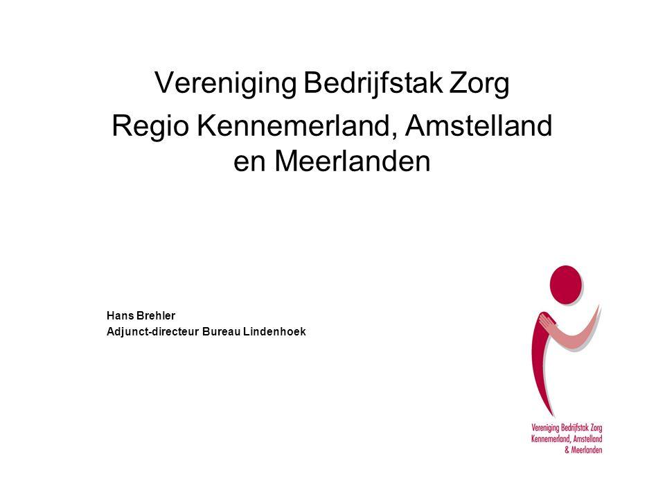Vereniging Bedrijfstak Zorg Regio Kennemerland, Amstelland en Meerlanden Hans Brehler Adjunct-directeur Bureau Lindenhoek