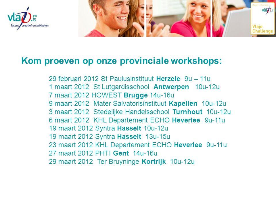 Kom proeven op onze provinciale workshops: 29 februari 2012 St Paulusinstituut Herzele 9u – 11u 1 maart 2012 St Lutgardisschool Antwerpen 10u-12u 7 ma