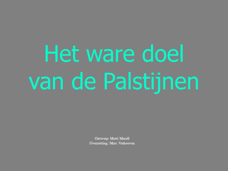 Het ware doel van de Palstijnen Ontwerp: Motti Morell Overzetting: Marc Verhoeven