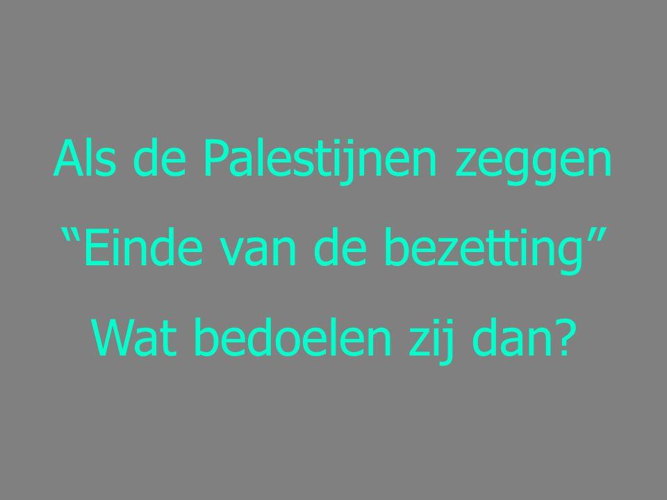 """Als de Palestijnen zeggen """"Einde van de bezetting"""" Wat bedoelen zij dan?"""