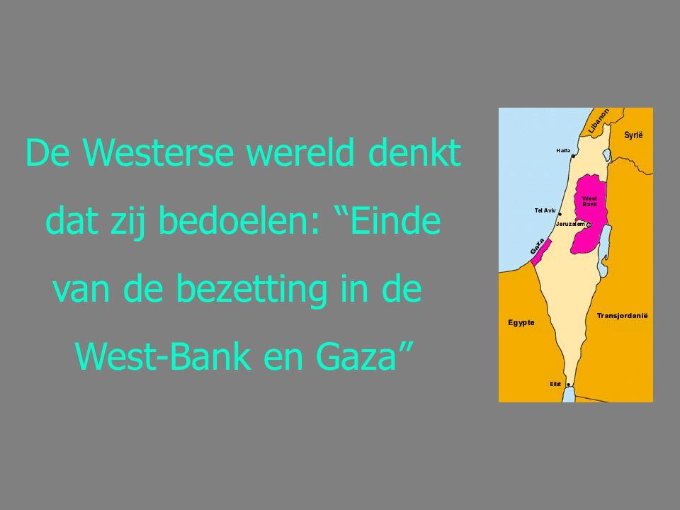 De Westerse wereld denkt dat zij bedoelen: Einde van de bezetting in de West-Bank en Gaza