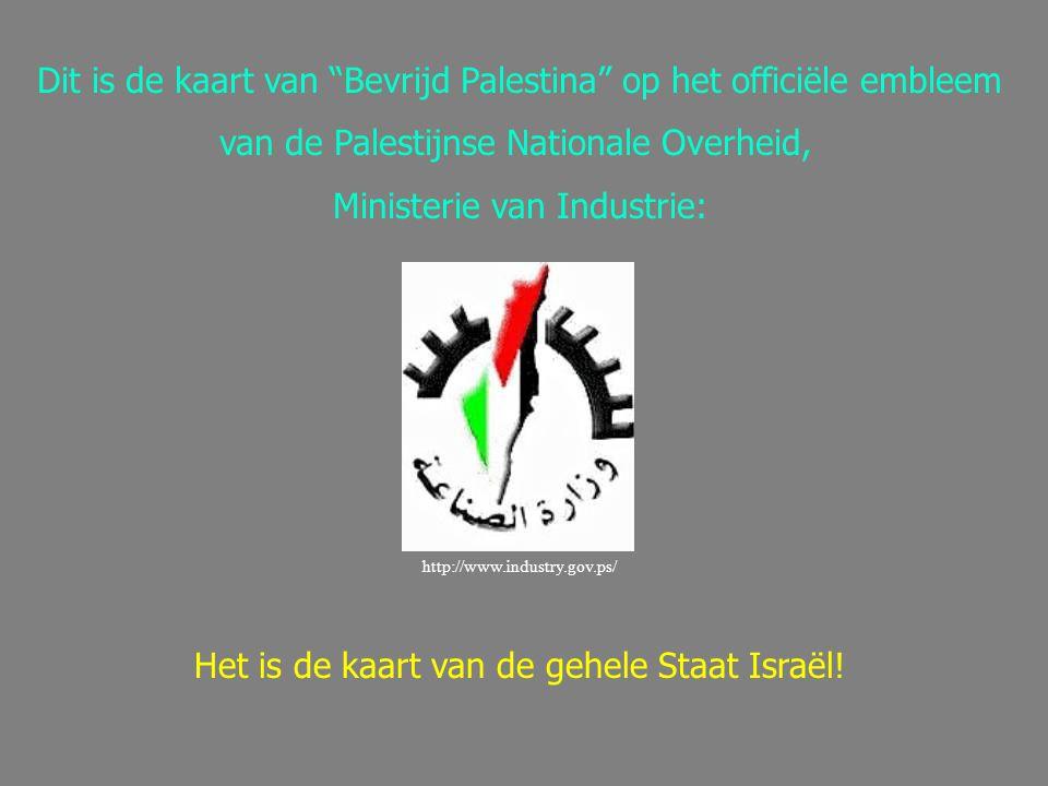 Dit is de kaart van Bevrijd Palestina op het officiële embleem van de Palestijnse Nationale Overheid, Ministerie van Industrie: http://www.industry.gov.ps/ Het is de kaart van de gehele Staat Israël!