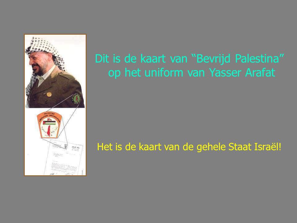 """Dit is de kaart van """"Bevrijd Palestina"""" op het uniform van Yasser Arafat Het is de kaart van de gehele Staat Israël!"""
