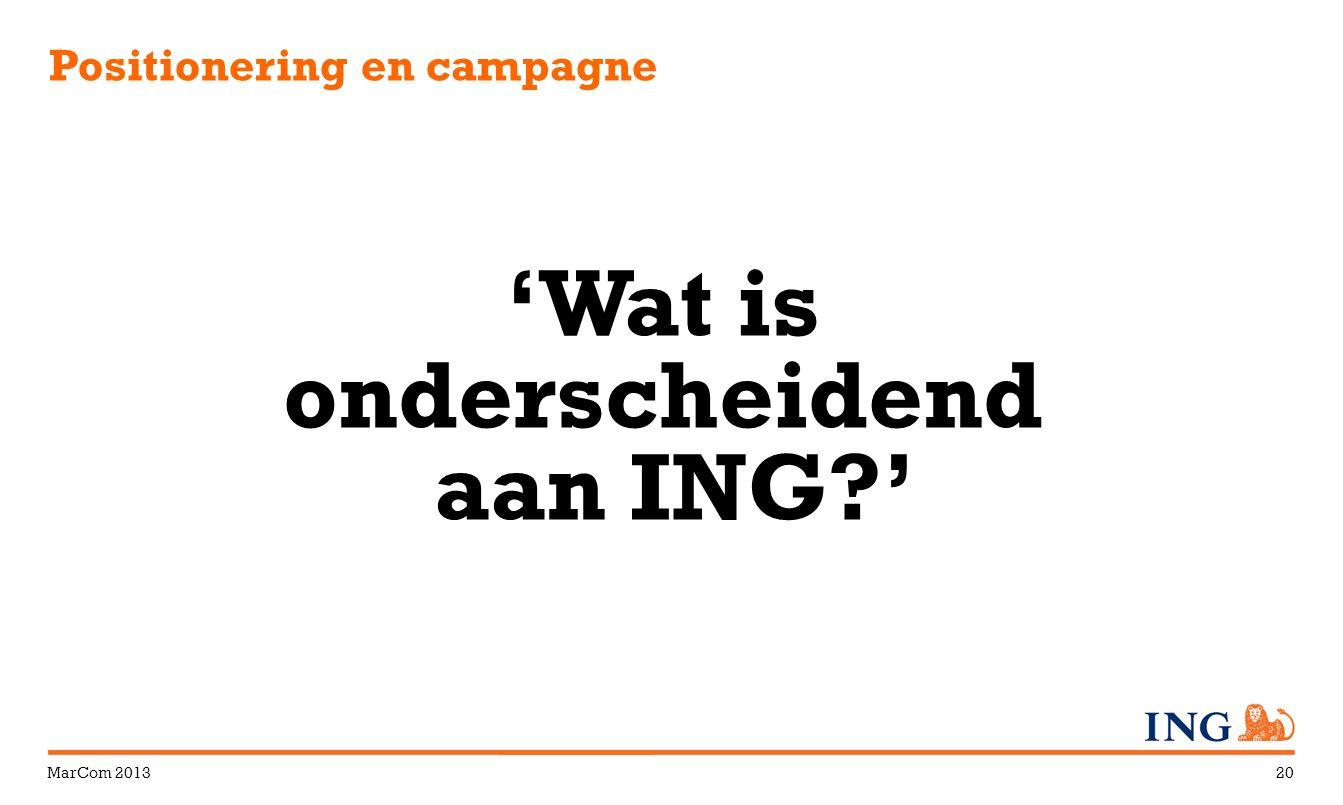 MarCom 201320 Positionering en campagne 'Wat is onderscheidend aan ING?'