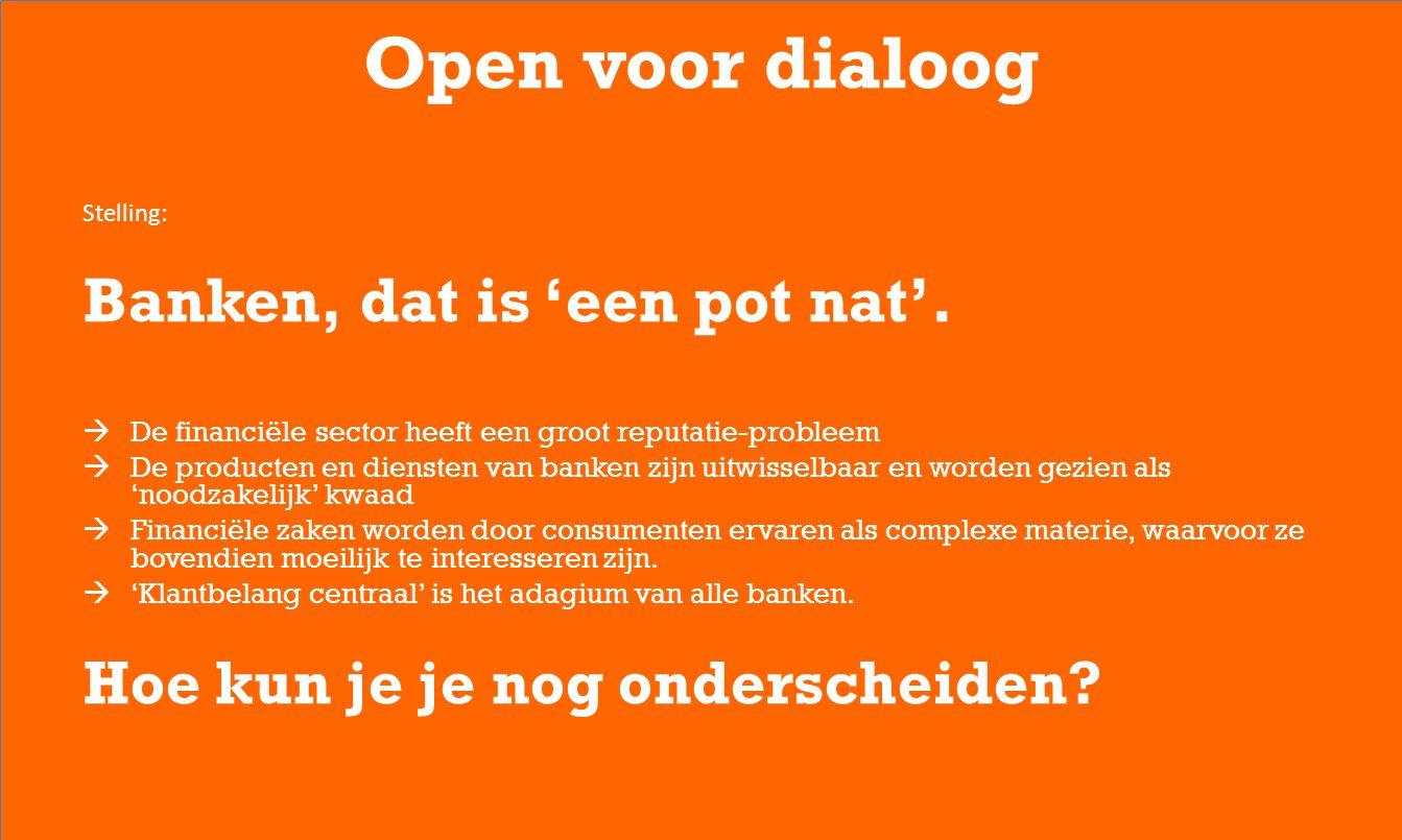 Open voor dialoog Stelling: Banken, dat is 'een pot nat'.  De financiële sector heeft een groot reputatie-probleem  De producten en diensten van ban