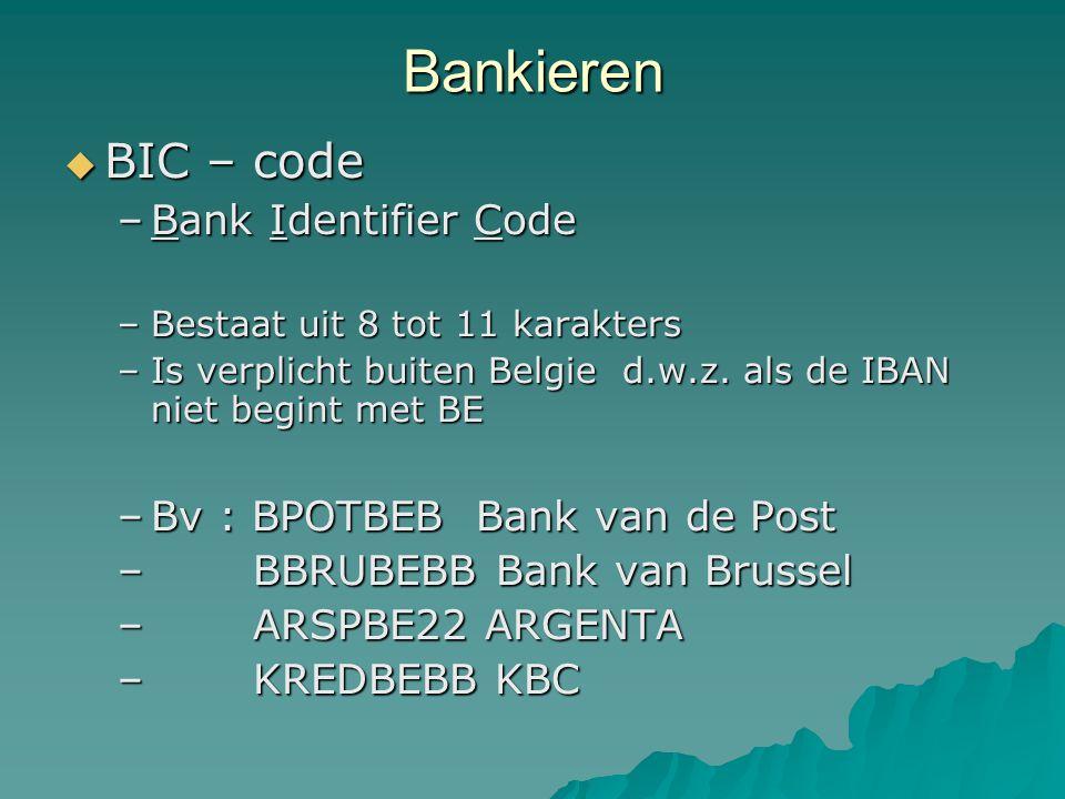 Bankieren  BIC – code –Bank Identifier Code –Bestaat uit 8 tot 11 karakters –Is verplicht buiten Belgie d.w.z. als de IBAN niet begint met BE –Bv : B