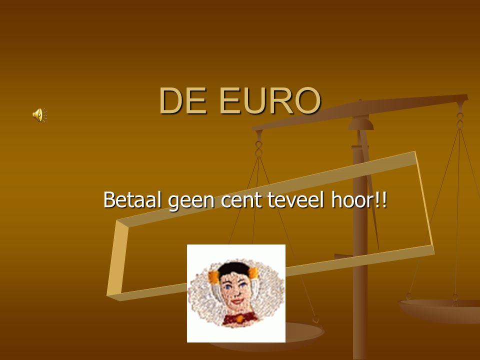 DE EURO Betaal geen cent teveel hoor!!