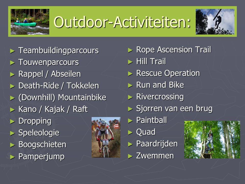 Outdoor-Activiteiten: ► Teambuildingparcours ► Touwenparcours ► Rappel / Abseilen ► Death-Ride / Tokkelen ► (Downhill) Mountainbike ► Kano / Kajak / R