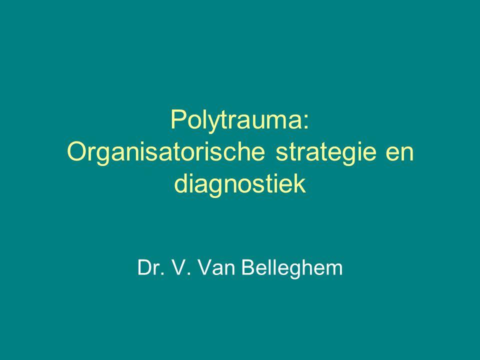 Polytrauma: Organisatorische strategie en diagnostiek Dr. V. Van Belleghem