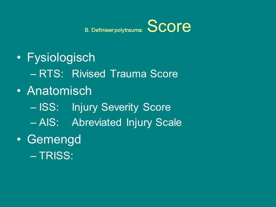 B. Definieer polytrauma: Fysiologisch:RTS