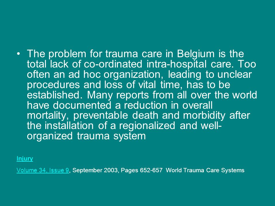 The problem for trauma care in Belgium is the total lack of co-ordinated intra-hospital care.