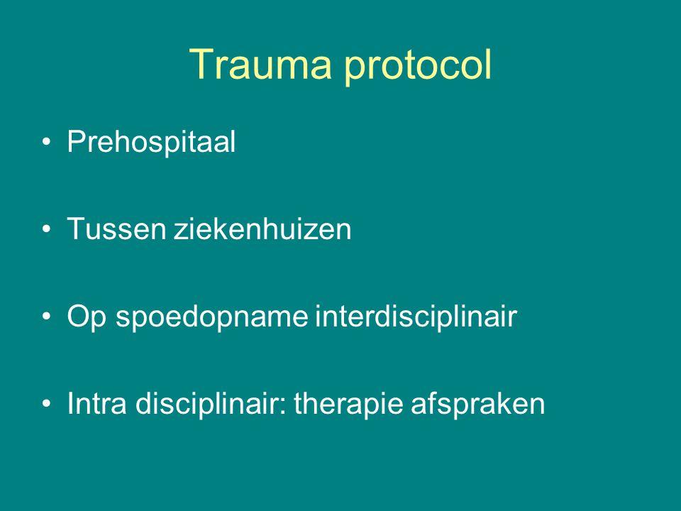 Trauma protocol Prehospitaal Tussen ziekenhuizen Op spoedopname interdisciplinair Intra disciplinair: therapie afspraken
