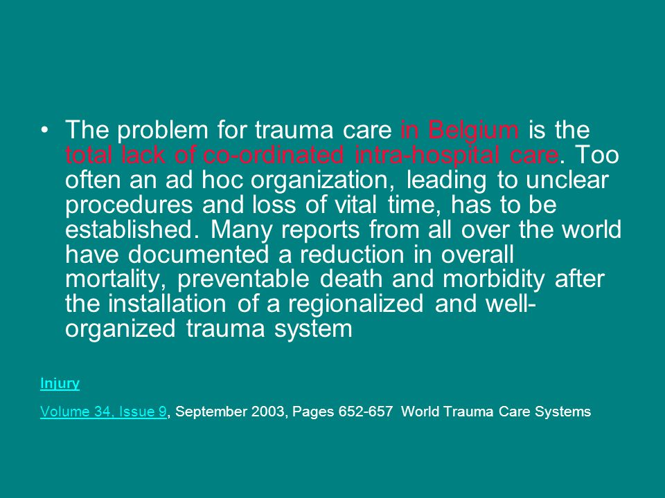 The problem for trauma care in Belgium is the total lack of co-ordinated intra-hospital care. Too often an ad hoc organization, leading to unclear pro