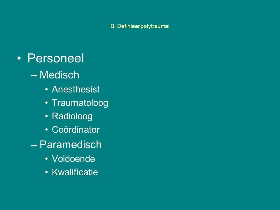 B. Definieer polytrauma: Personeel –Medisch Anesthesist Traumatoloog Radioloog Coördinator –Paramedisch Voldoende Kwalificatie