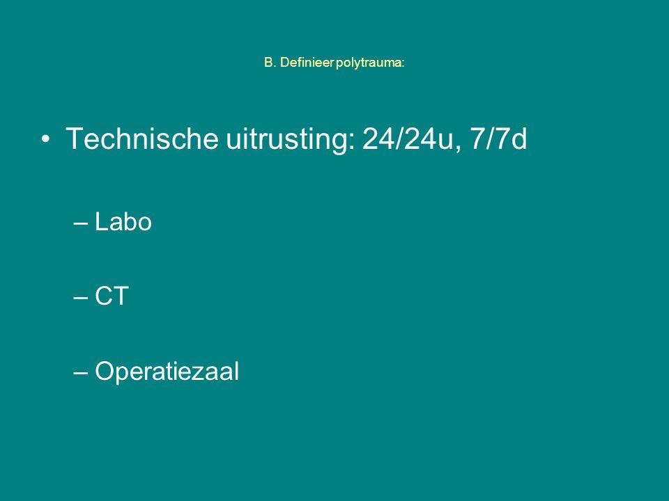B. Definieer polytrauma: Technische uitrusting: 24/24u, 7/7d –Labo –CT –Operatiezaal