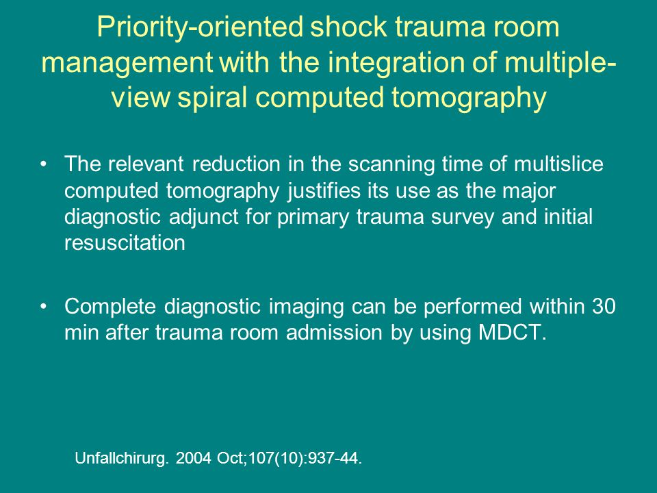 Priority-oriented shock trauma room management with the integration of multiple- view spiral computed tomography The relevant reduction in the scannin