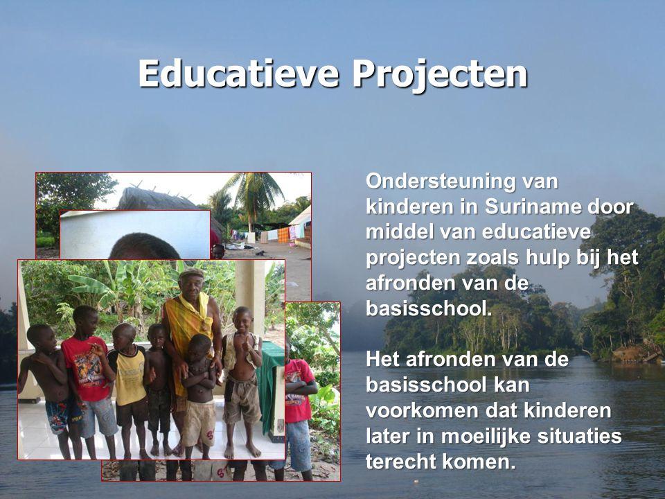 Educatieve Projecten Ondersteuning van kinderen in Suriname door middel van educatieve projecten zoals hulp bij het afronden van de basisschool.