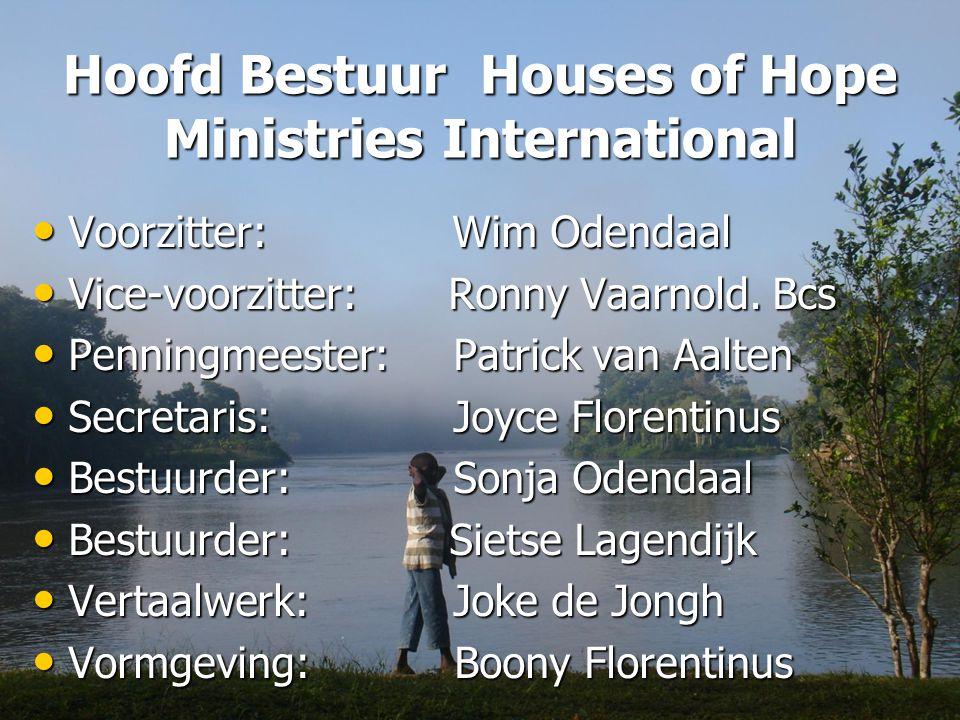 Hoofd Bestuur Houses of Hope Ministries International Voorzitter: Wim Odendaal Voorzitter: Wim Odendaal Vice-voorzitter: Ronny Vaarnold.