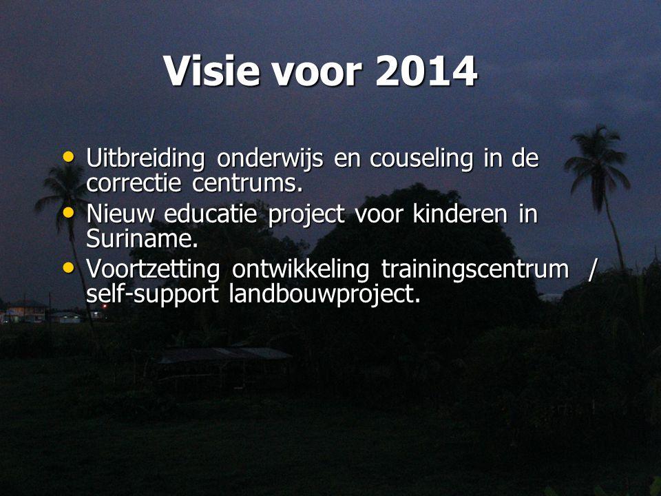 Visie voor 2014 Uitbreiding onderwijs en couseling in de correctie centrums.