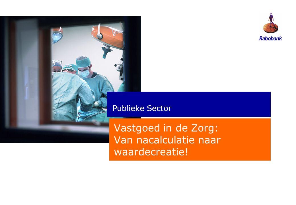 Publieke Sector Vastgoed in de Zorg: Van nacalculatie naar waardecreatie!