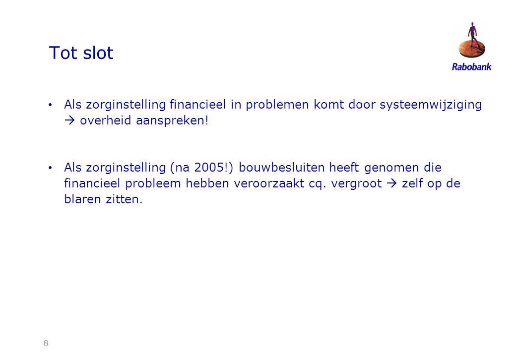8 Tot slot Als zorginstelling financieel in problemen komt door systeemwijziging  overheid aanspreken.