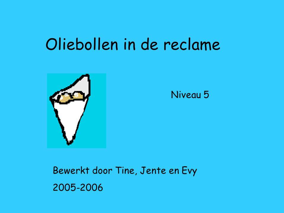 Oliebollen in de reclame Bewerkt door Tine, Jente en Evy 2005-2006 Niveau 5