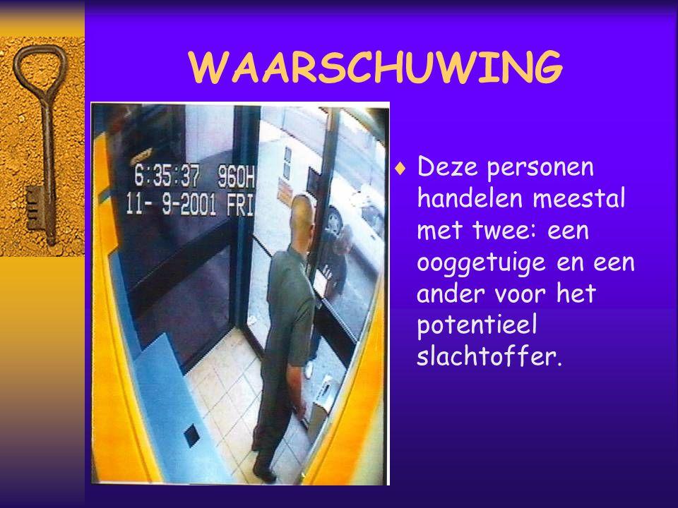 WAARSCHUWING  Deze personen handelen meestal met twee: een ooggetuige en een ander voor het potentieel slachtoffer.
