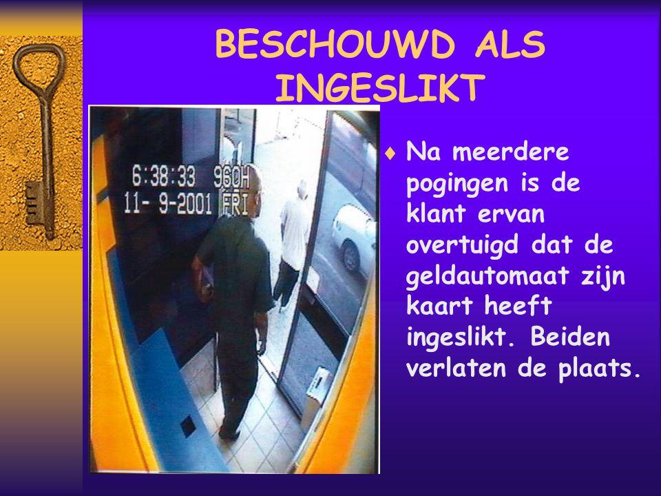BESCHOUWD ALS INGESLIKT  Na meerdere pogingen is de klant ervan overtuigd dat de geldautomaat zijn kaart heeft ingeslikt.