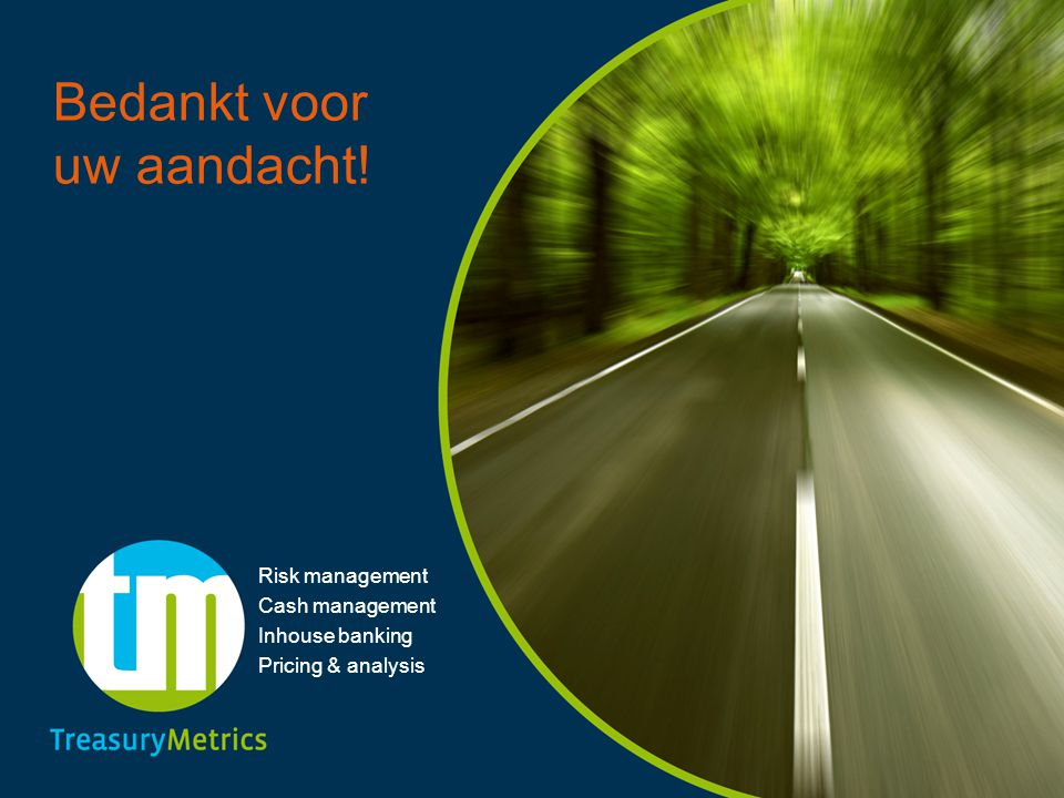 Bedankt voor uw aandacht! Risk management Cash management Inhouse banking Pricing & analysis