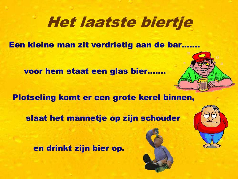 Het laatste biertje Een kleine man zit verdrietig aan de bar…….
