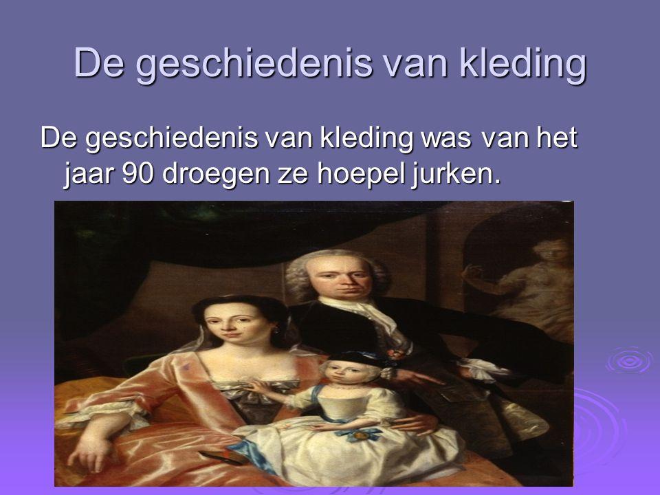 De geschiedenis van kleding De geschiedenis van kleding was van het jaar 90 droegen ze hoepel jurken.