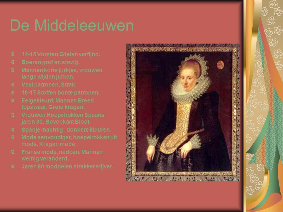De Middeleeuwen 14-15 Vorsten Edelen verfijnd. Boeren grof en stevig. Mannen korte jurkjes, vrouwen lange wijden jurken. Veel patronen, Strak. 16-17 S