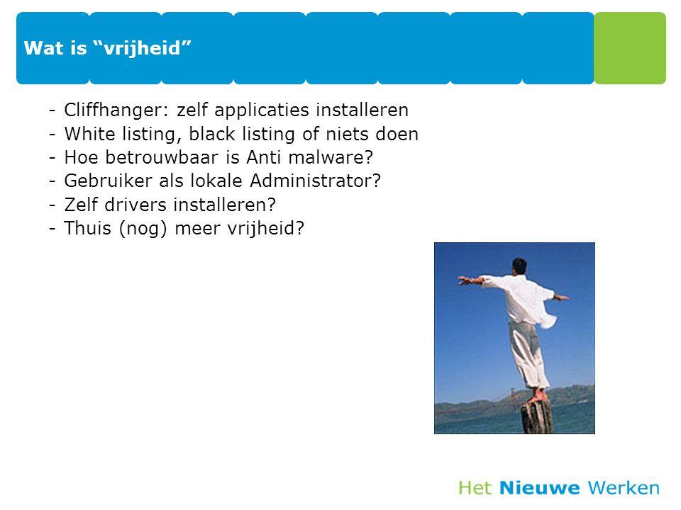 """Wat is """"vrijheid"""" -Cliffhanger: zelf applicaties installeren -White listing, black listing of niets doen -Hoe betrouwbaar is Anti malware? -Gebruiker"""