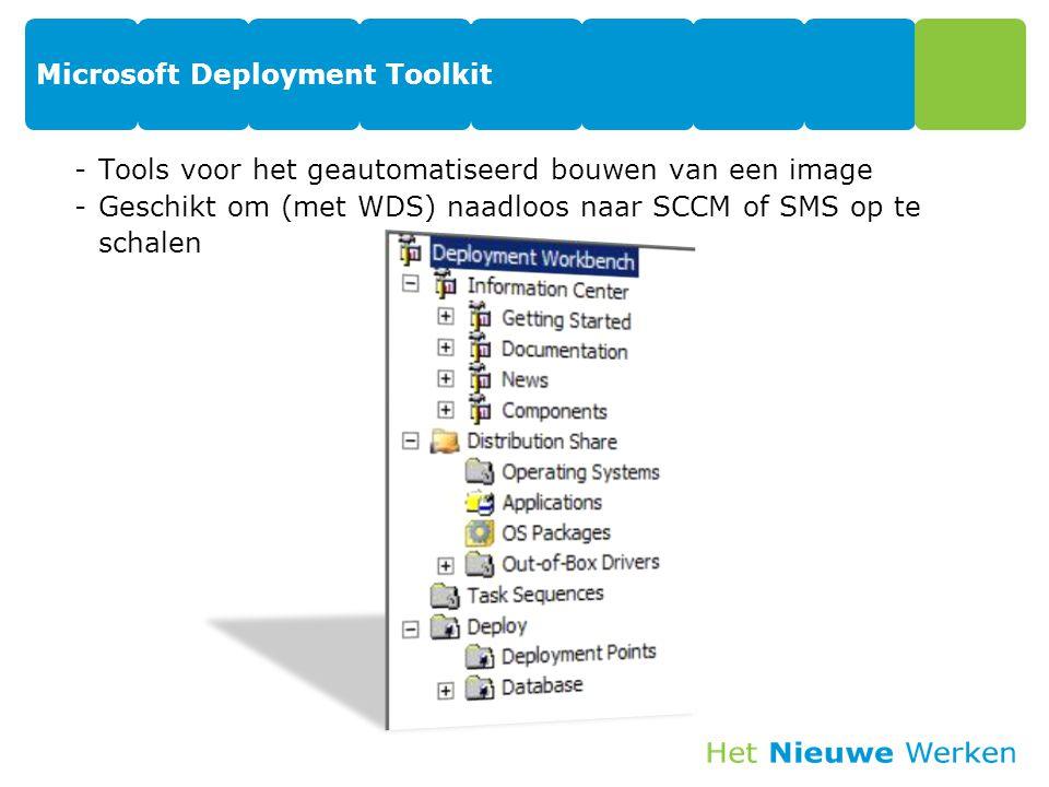 Microsoft Deployment Toolkit -Tools voor het geautomatiseerd bouwen van een image -Geschikt om (met WDS) naadloos naar SCCM of SMS op te schalen 26