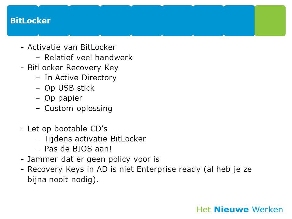 BitLocker -Activatie van BitLocker –Relatief veel handwerk -BitLocker Recovery Key –In Active Directory –Op USB stick –Op papier –Custom oplossing -Le