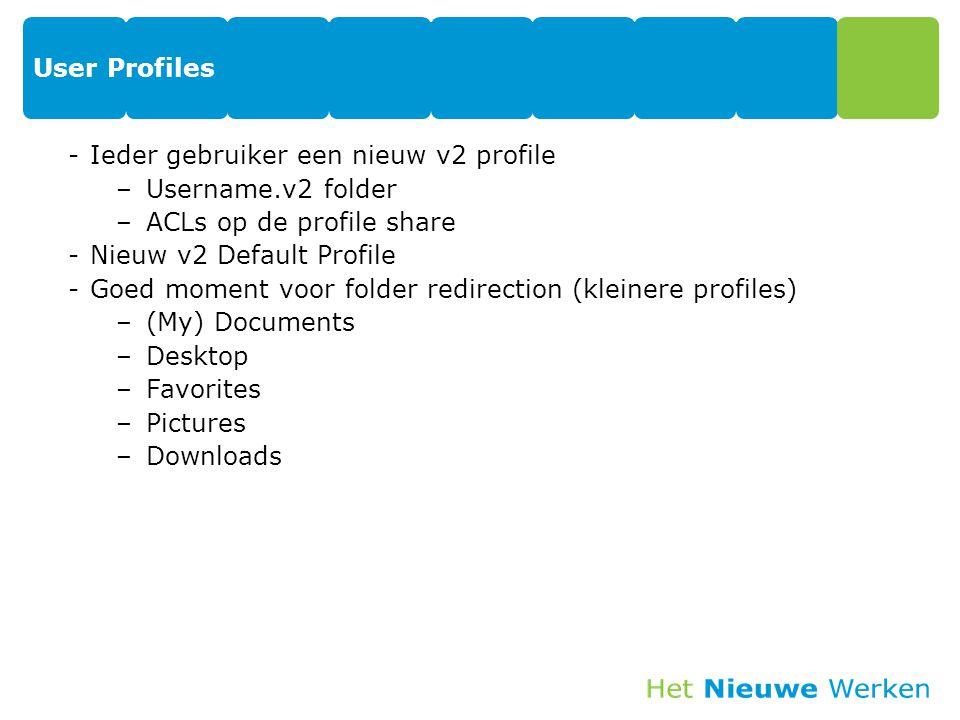 User Profiles -Ieder gebruiker een nieuw v2 profile –Username.v2 folder –ACLs op de profile share -Nieuw v2 Default Profile -Goed moment voor folder r