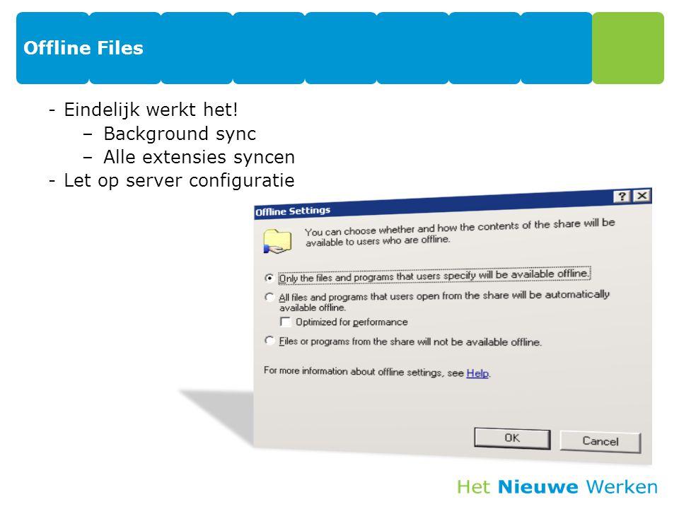 Offline Files -Eindelijk werkt het! –Background sync –Alle extensies syncen -Let op server configuratie 32