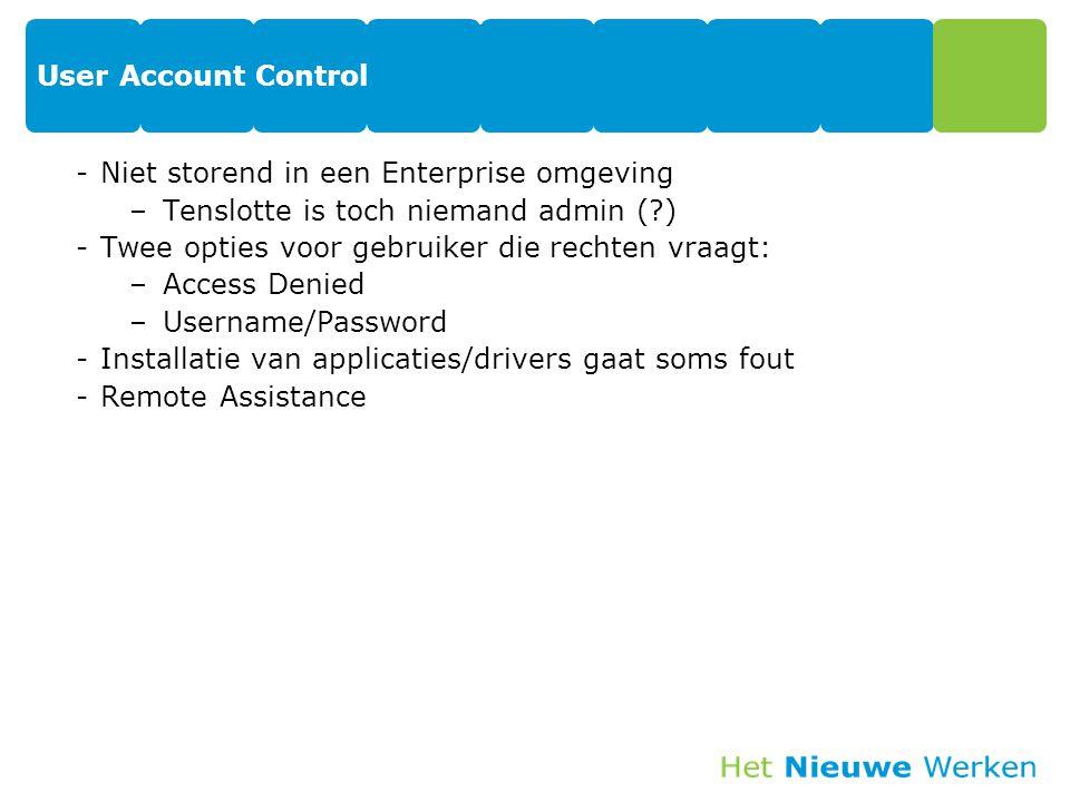 User Account Control -Niet storend in een Enterprise omgeving –Tenslotte is toch niemand admin (?) -Twee opties voor gebruiker die rechten vraagt: –Ac