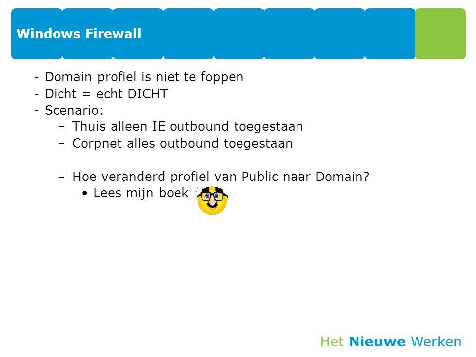 Windows Firewall -Domain profiel is niet te foppen -Dicht = echt DICHT -Scenario: –Thuis alleen IE outbound toegestaan –Corpnet alles outbound toegest