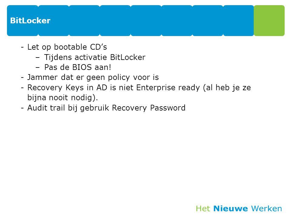 BitLocker -Let op bootable CD's –Tijdens activatie BitLocker –Pas de BIOS aan! -Jammer dat er geen policy voor is -Recovery Keys in AD is niet Enterpr