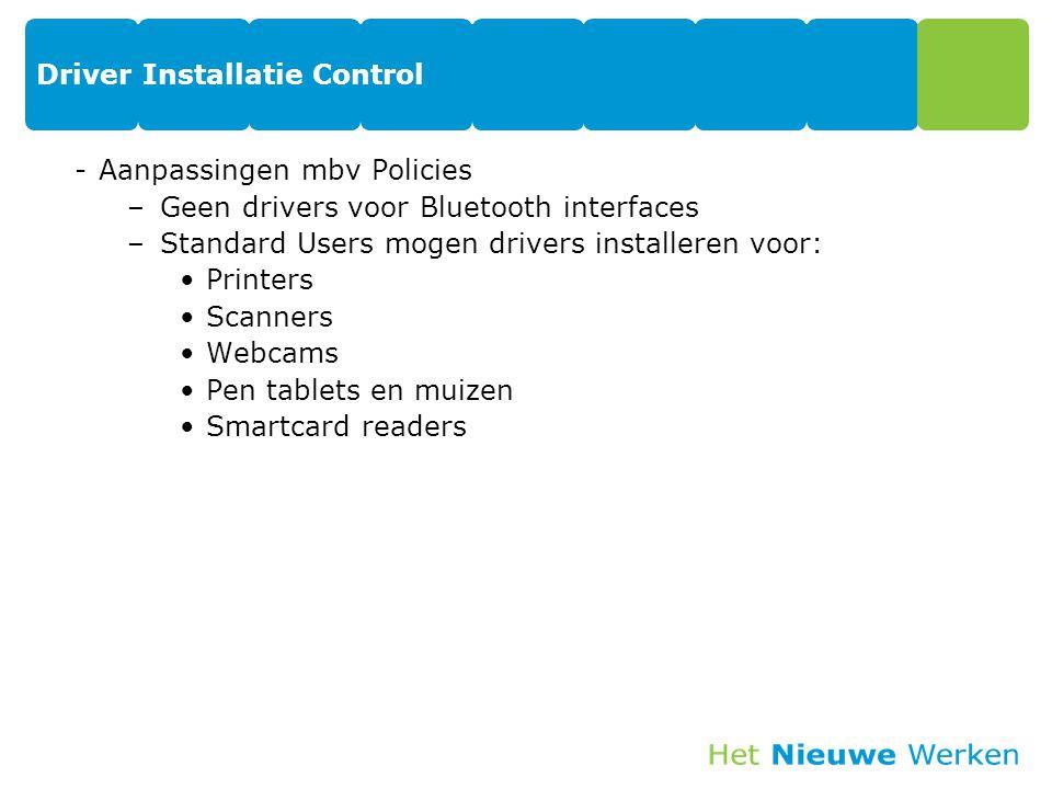 Driver Installatie Control -Aanpassingen mbv Policies –Geen drivers voor Bluetooth interfaces –Standard Users mogen drivers installeren voor: Printers